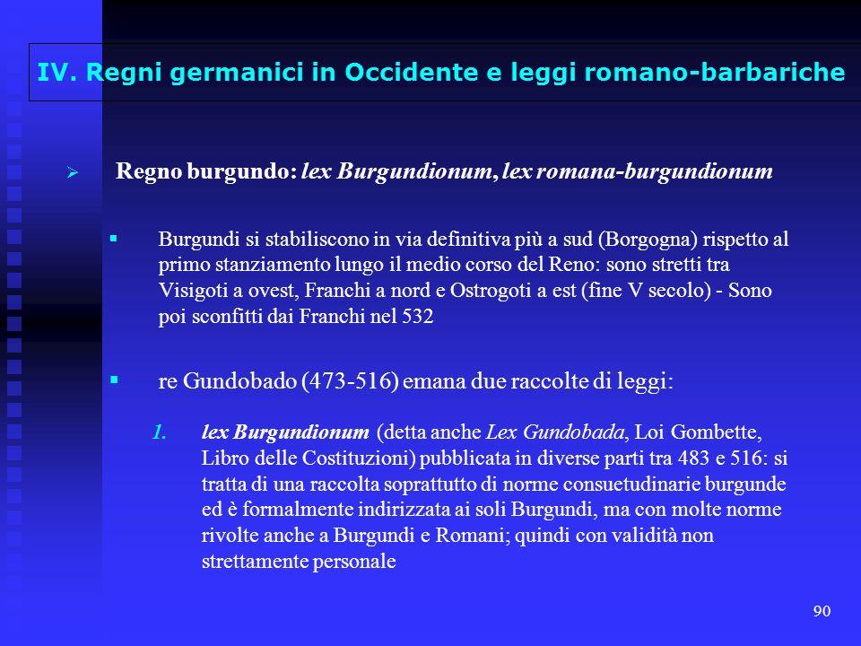 90 Regno burgundo: lex Burgundionum, lex romana-burgundionum Burgundi si stabiliscono in via definitiva più a sud (Borgogna) rispetto al primo stanzia