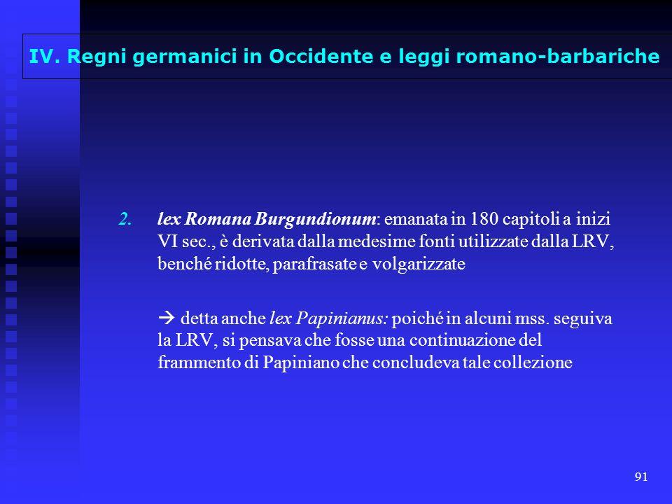 91 2. 2.lex Romana Burgundionum: emanata in 180 capitoli a inizi VI sec., è derivata dalla medesime fonti utilizzate dalla LRV, benché ridotte, parafr
