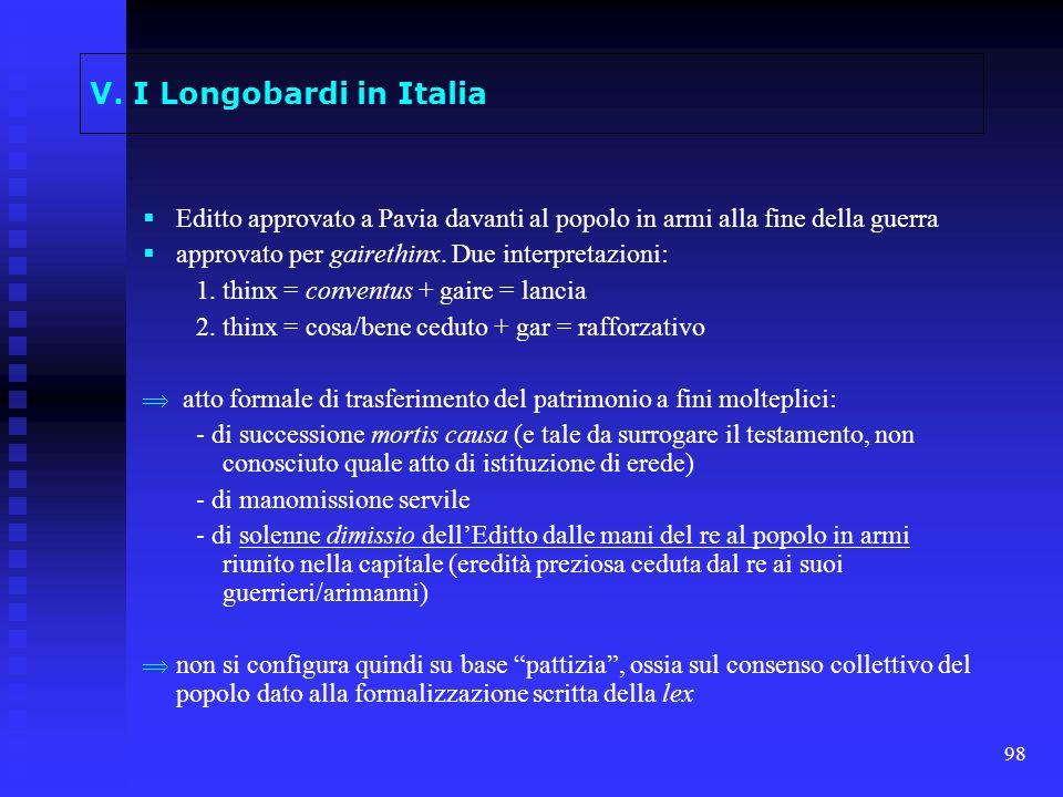 98 V. I Longobardi in Italia Editto approvato a Pavia davanti al popolo in armi alla fine della guerra approvato per gairethinx. Due interpretazioni: