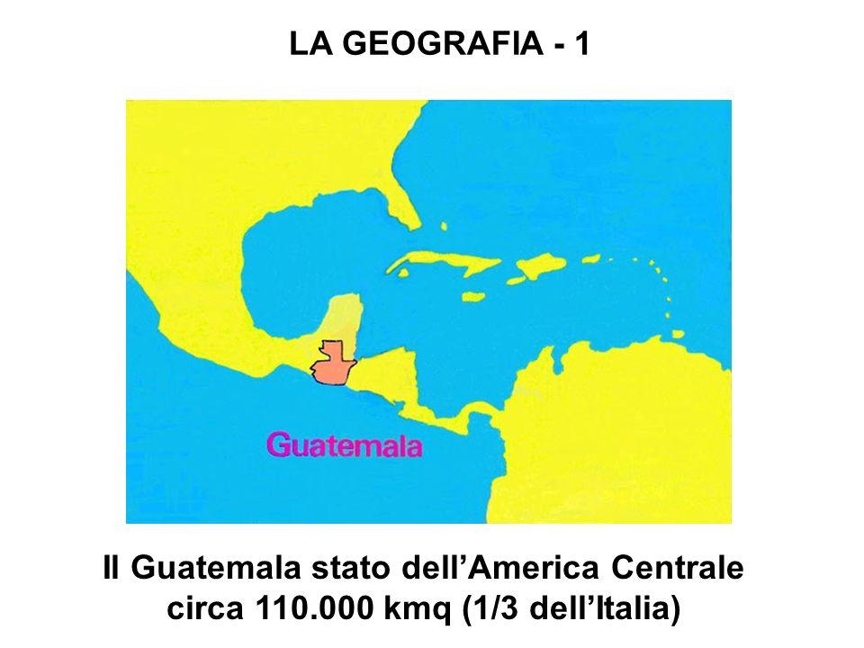 Il Guatemala stato dellAmerica Centrale circa 110.000 kmq (1/3 dellItalia) LA GEOGRAFIA - 1