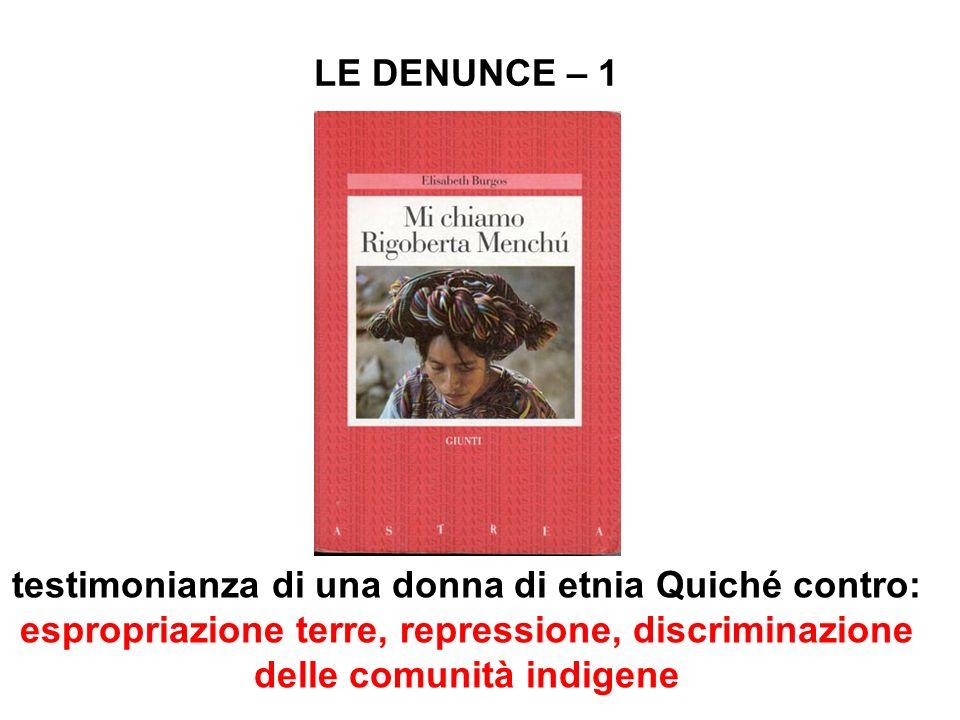 LE DENUNCE – 1 testimonianza di una donna di etnia Quiché contro: espropriazione terre, repressione, discriminazione delle comunità indigene