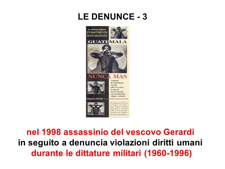 LE DENUNCE - 3 nel 1998 assassinio del vescovo Gerardi in seguito a denuncia violazioni diritti umani durante le dittature militari (1960-1996)