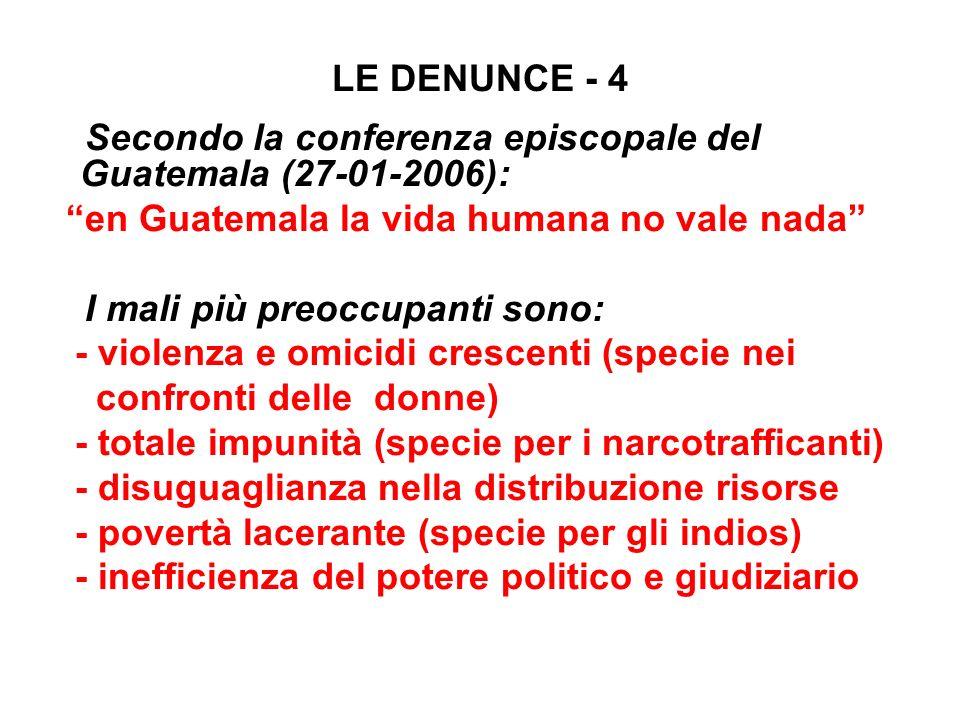 LE DENUNCE - 4 Secondo la conferenza episcopale del Guatemala (27-01-2006): en Guatemala la vida humana no vale nada I mali più preoccupanti sono: - v