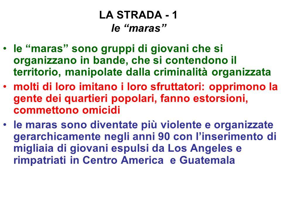 LA STRADA - 1 le maras le maras sono gruppi di giovani che si organizzano in bande, che si contendono il territorio, manipolate dalla criminalità orga