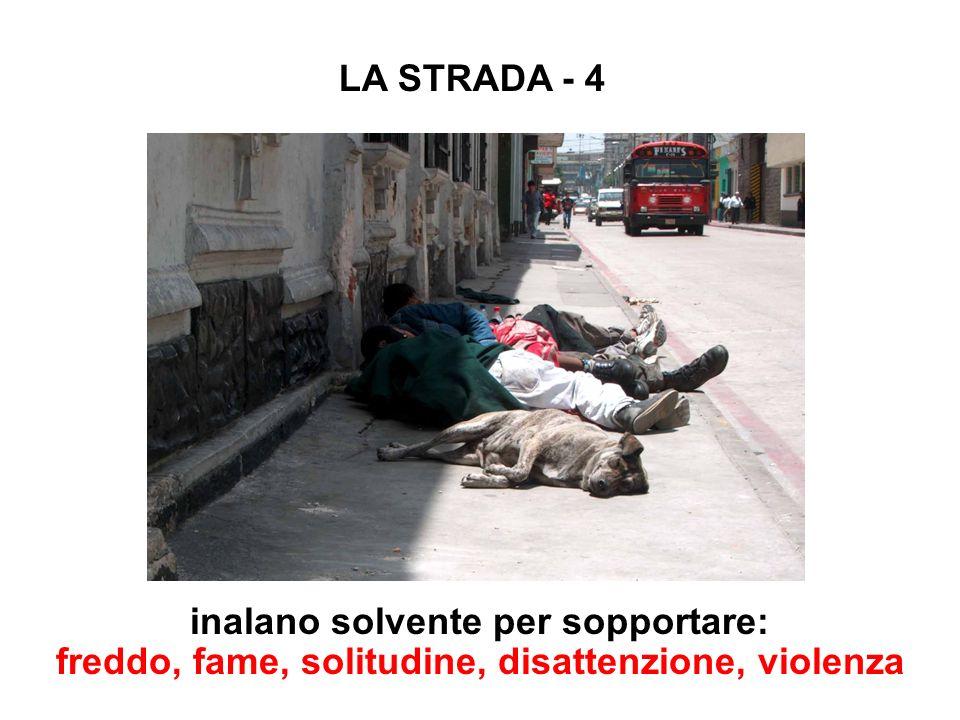 LA STRADA - 4 inalano solvente per sopportare: freddo, fame, solitudine, disattenzione, violenza