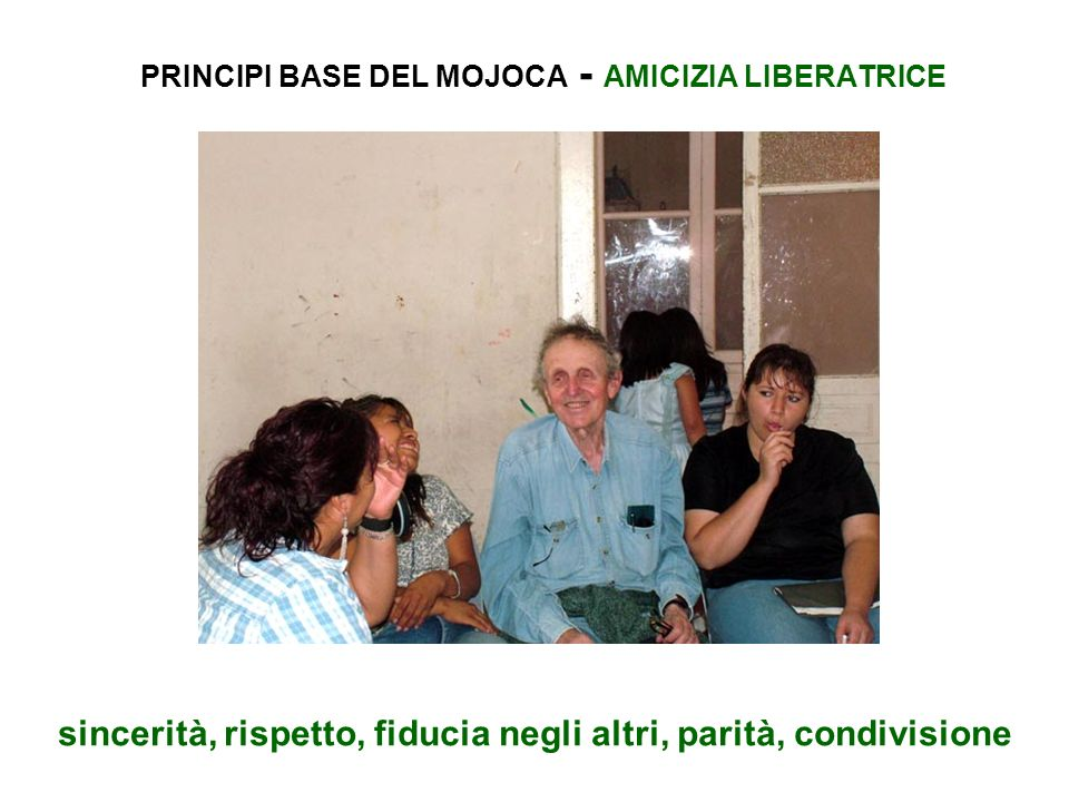 PRINCIPI BASE DEL MOJOCA - AMICIZIA LIBERATRICE sincerità, rispetto, fiducia negli altri, parità, condivisione
