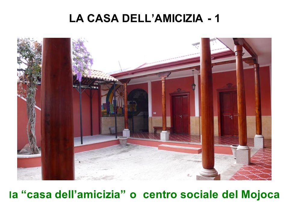 LA CASA DELLAMICIZIA - 1 l a casa dellamicizia o centro sociale del Mojoca