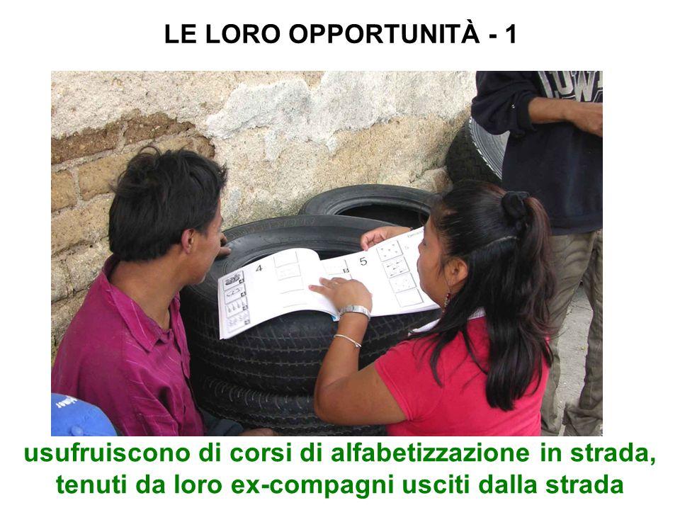 usufruiscono di corsi di alfabetizzazione in strada, tenuti da loro ex-compagni usciti dalla strada LE LORO OPPORTUNITÀ - 1