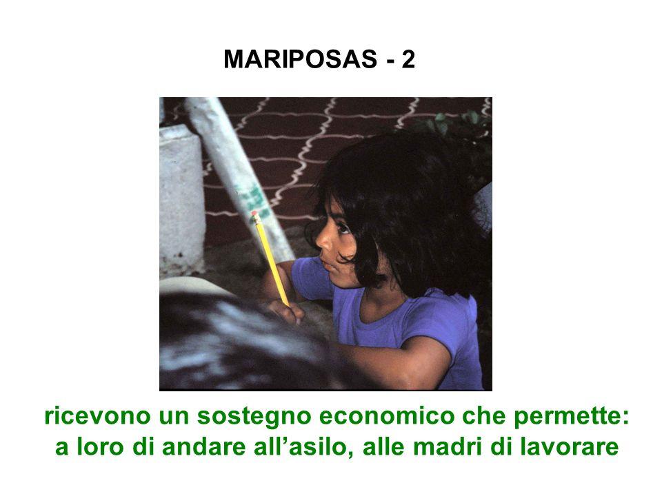 MARIPOSAS - 2 ricevono un sostegno economico che permette: a loro di andare allasilo, alle madri di lavorare