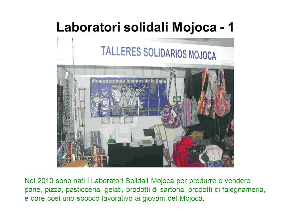 Nel 2010 sono nati i Laboratori Solidali Mojoca per produrre e vendere pane, pizza, pasticceria, gelati, prodotti di sartoria, prodotti di falegnameri