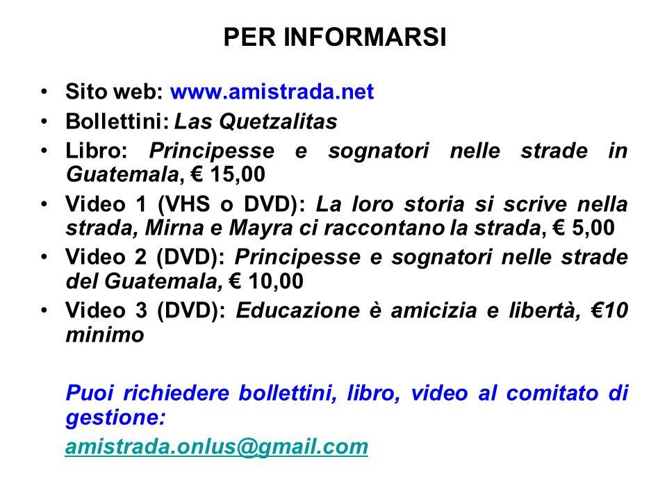 PER INFORMARSI Sito web: www.amistrada.net Bollettini: Las Quetzalitas Libro: Principesse e sognatori nelle strade in Guatemala, 15,00 Video 1 (VHS o