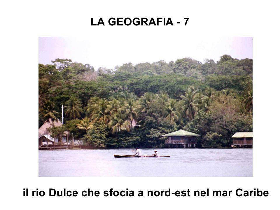 LA GEOGRAFIA - 7 il rio Dulce che sfocia a nord-est nel mar Caribe