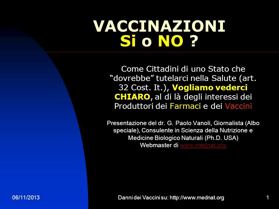 06/11/2013Danni dei Vaccini su: http://www.mednat.org1 VACCINAZIONI Si o NO ? Come Cittadini di uno Stato che dovrebbe tutelarci nella Salute (art. 32