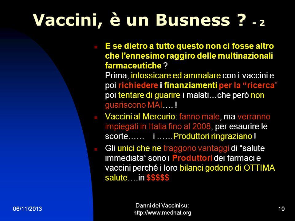 06/11/2013 Danni dei Vaccini su: http://www.mednat.org 10 Vaccini, è un Busness ? - 2 E se dietro a tutto questo non ci fosse altro che l'ennesimo rag