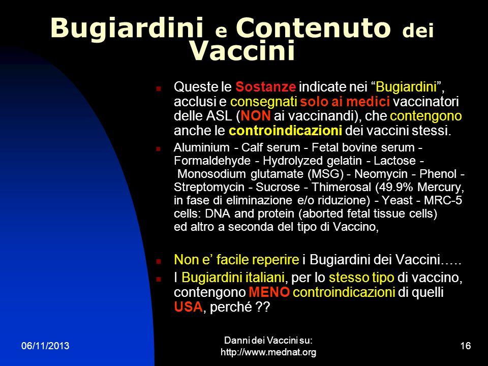 06/11/2013 Danni dei Vaccini su: http://www.mednat.org 16 Bugiardini e Contenuto dei Vaccini Queste le Sostanze indicate nei Bugiardini, acclusi e con