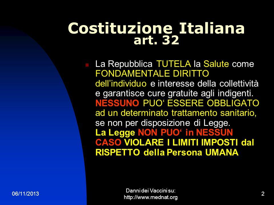 06/11/2013 Danni dei Vaccini su: http://www.mednat.org 2 Costituzione Italiana art. 32 La Repubblica TUTELA la Salute come FONDAMENTALE DIRITTO dellin