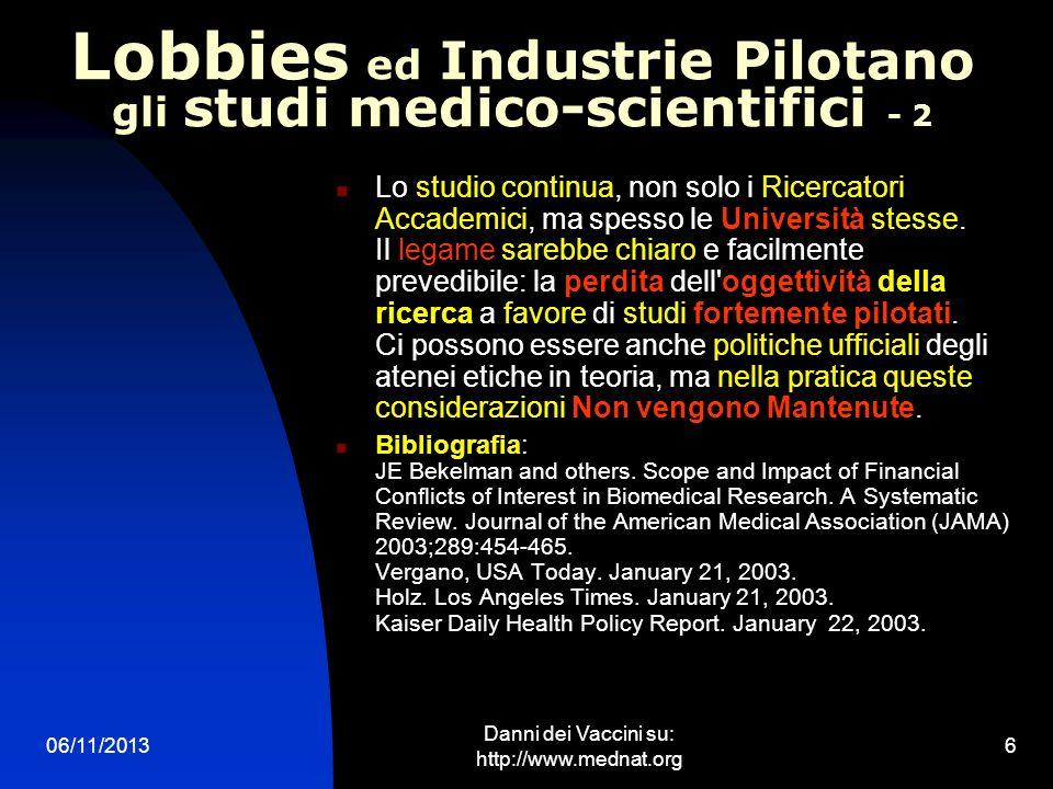 06/11/2013 Danni dei Vaccini su: http://www.mednat.org 6 Lobbies ed Industrie Pilotano gli studi medico-scientifici - 2 Lo studio continua, non solo i