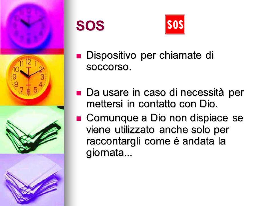 SOS Dispositivo per chiamate di soccorso. Dispositivo per chiamate di soccorso. Da usare in caso di necessità per mettersi in contatto con Dio. Da usa