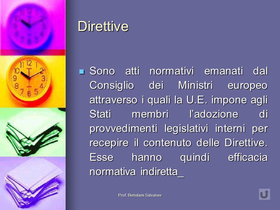 Prof. Bertolami Salvatore Regolamenti Sono sostanzialmente delle leggi emanate dal Consiglio dei Ministri europeo sulle materie indicate nel Trattato