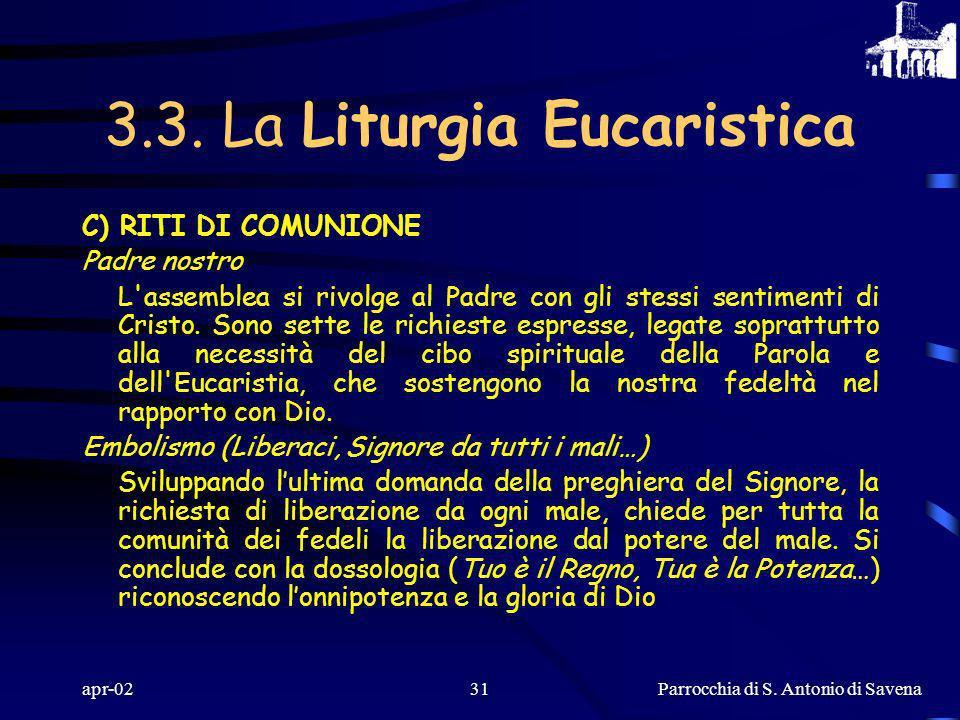 Parrocchia di S. Antonio di Savena apr-0230 3.3. La Liturgia Eucaristica C) RITI DI COMUNIONE Poiché la celebrazione eucaristica è un convito pasquale