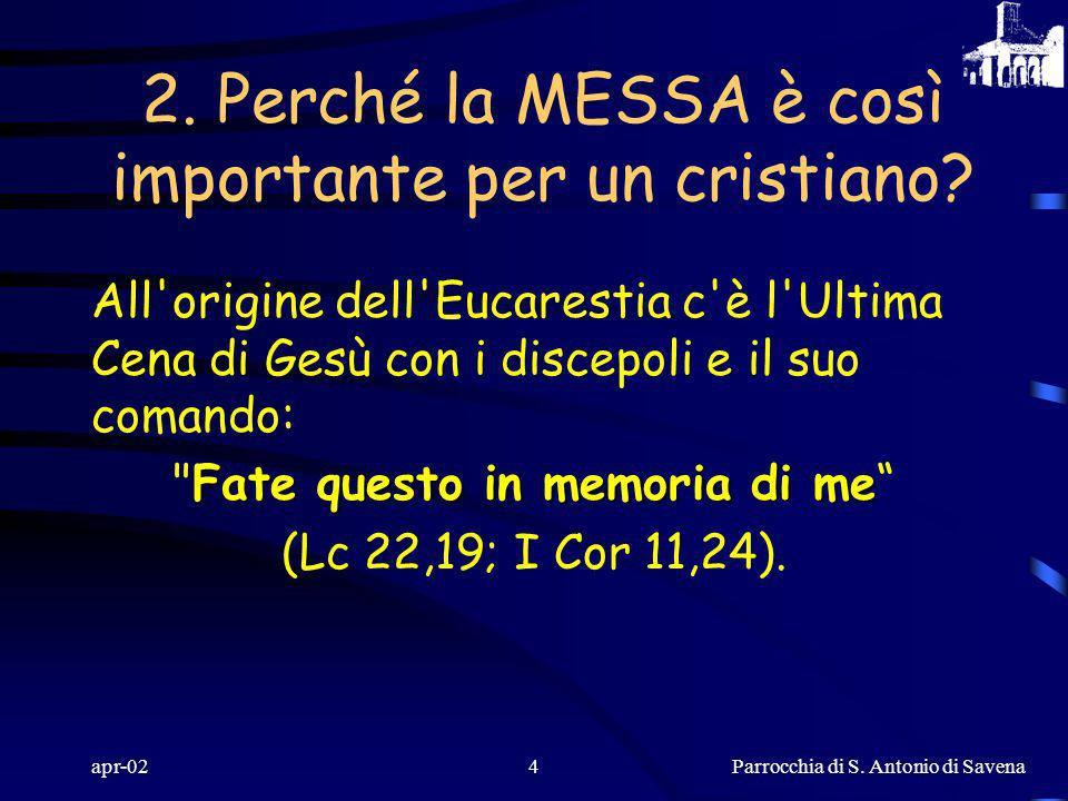 Parrocchia di S. Antonio di Savena apr-023 1. Che significa MESSA? La liturgia eucaristica si chiama MESSA perché si conclude con l'invio (