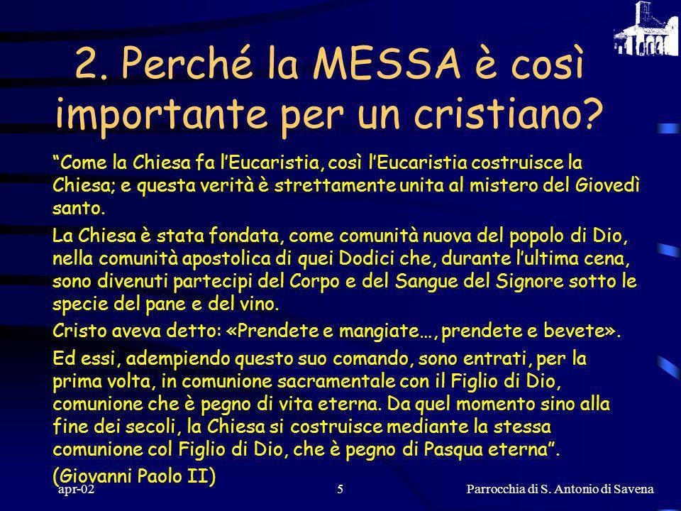Parrocchia di S. Antonio di Savena apr-024 2. Perché la MESSA è così importante per un cristiano? All'origine dell'Eucarestia c'è l'Ultima Cena di Ges