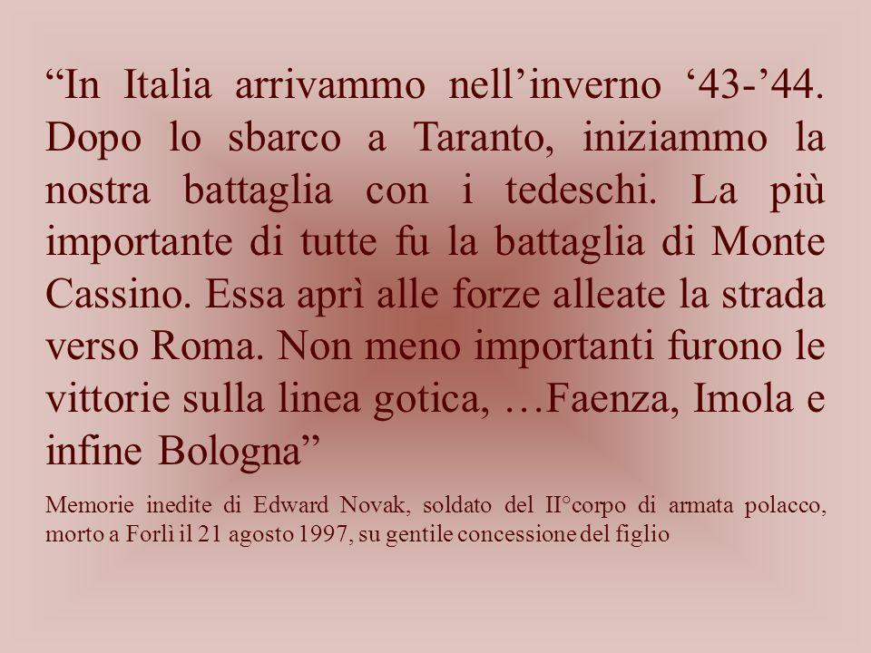 In Italia arrivammo nellinverno 43-44. Dopo lo sbarco a Taranto, iniziammo la nostra battaglia con i tedeschi. La più importante di tutte fu la battag