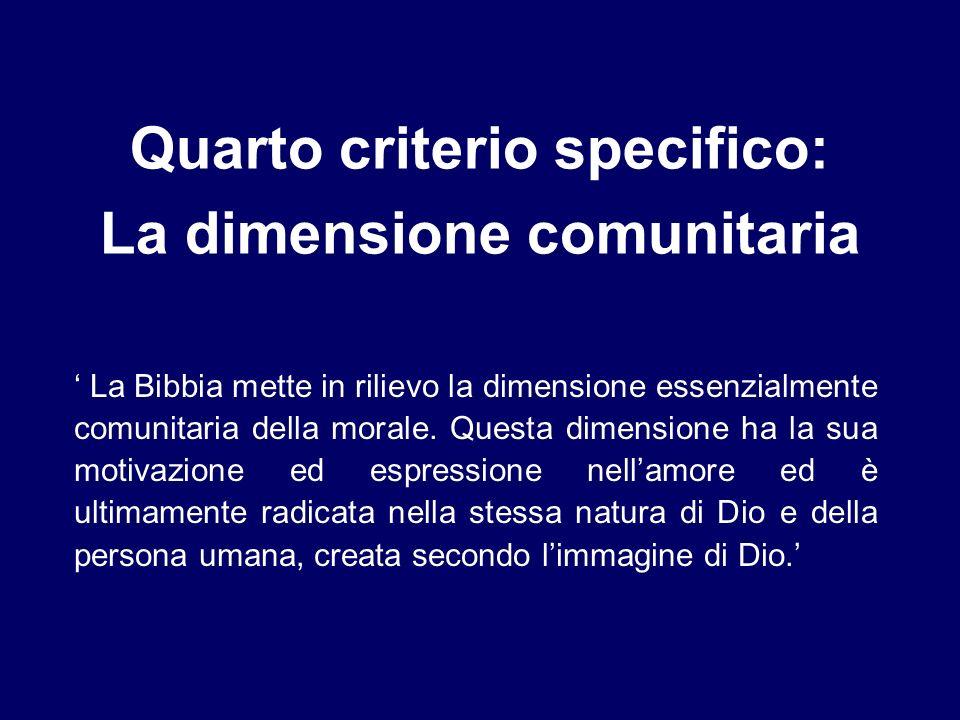 Quarto criterio specifico: La dimensione comunitaria La Bibbia mette in rilievo la dimensione essenzialmente comunitaria della morale. Questa dimensio