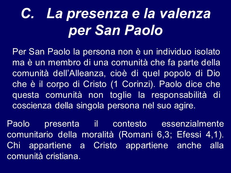 C. La presenza e la valenza per San Paolo Per San Paolo la persona non è un individuo isolato ma è un membro di una comunità che fa parte della comuni