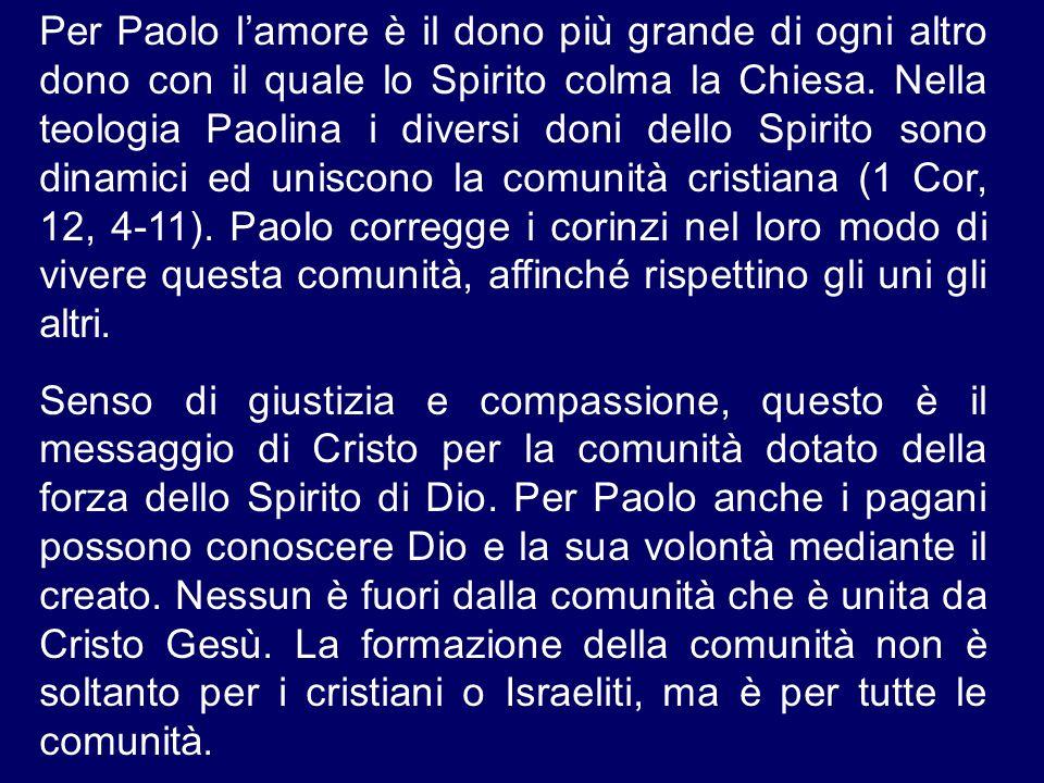 Per Paolo lamore è il dono più grande di ogni altro dono con il quale lo Spirito colma la Chiesa. Nella teologia Paolina i diversi doni dello Spirito