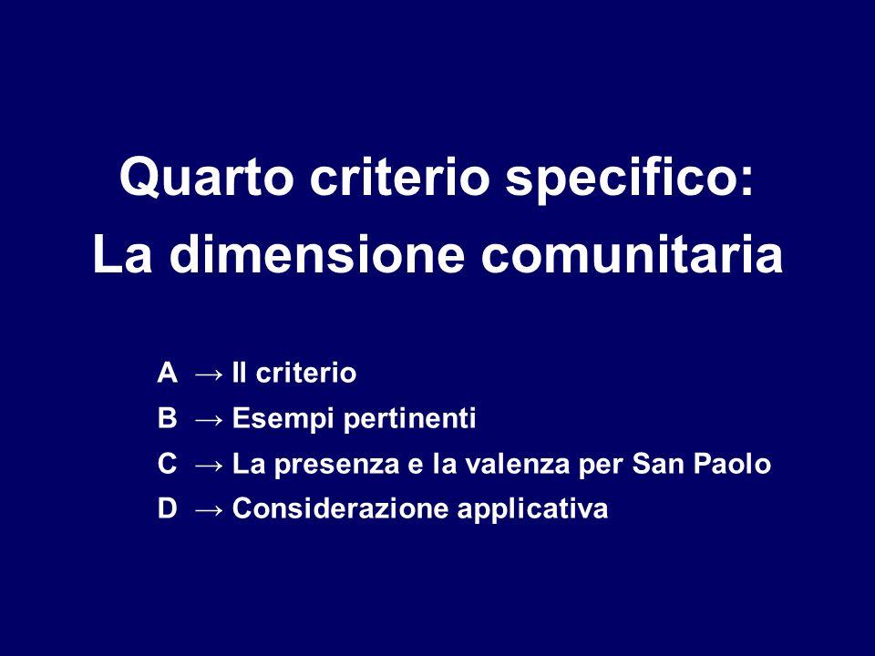 Quarto criterio specifico: La dimensione comunitaria A Il criterio B Esempi pertinenti C La presenza e la valenza per San Paolo D Considerazione applicativa