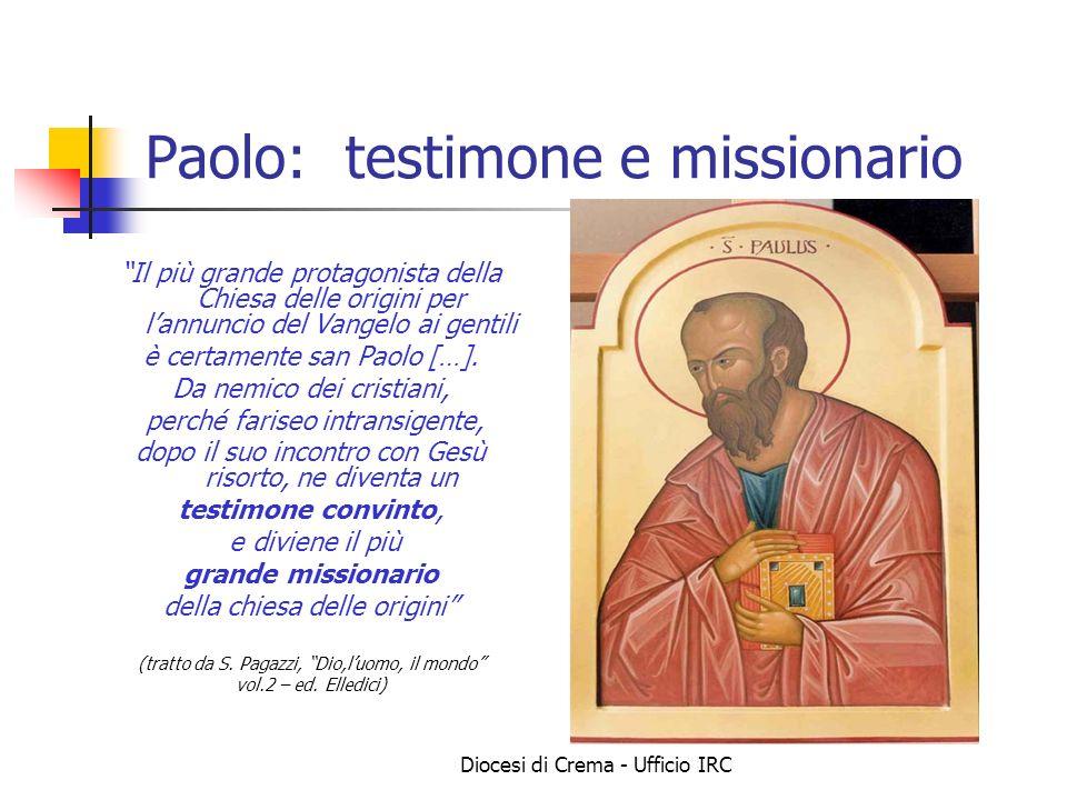 Diocesi di Crema - Ufficio IRC Paolo: testimone e missionario Il più grande protagonista della Chiesa delle origini per lannuncio del Vangelo ai genti