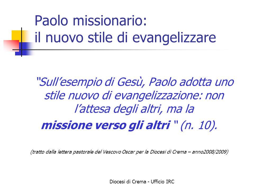 Diocesi di Crema - Ufficio IRC Paolo missionario: il nuovo stile di evangelizzare Sullesempio di Gesù, Paolo adotta uno stile nuovo di evangelizzazion