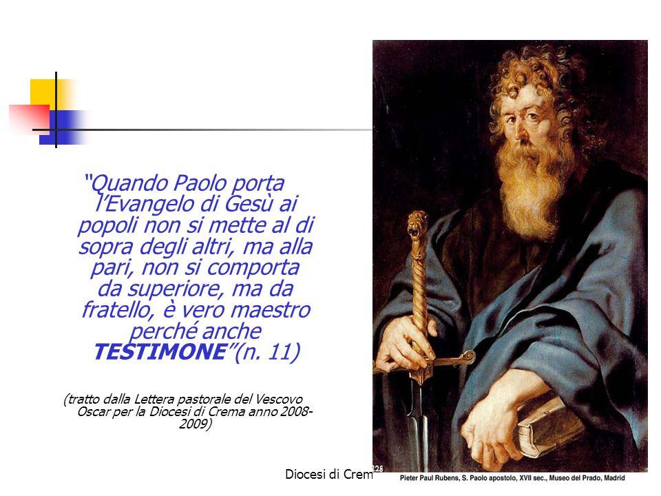 Diocesi di Crema - Ufficio IRC Quando Paolo porta lEvangelo di Gesù ai popoli non si mette al di sopra degli altri, ma alla pari, non si comporta da s