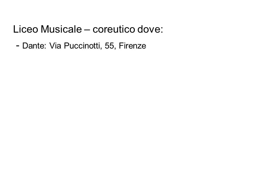 Liceo Musicale – coreutico dove: - Dante: Via Puccinotti, 55, Firenze