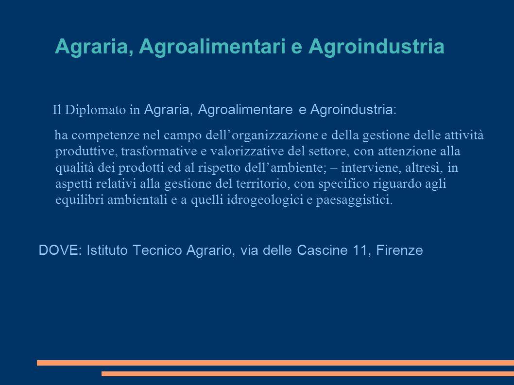 Agraria, Agroalimentari e Agroindustria Il Diplomato in Agraria, Agroalimentare e Agroindustria: ha competenze nel campo dellorganizzazione e della ge
