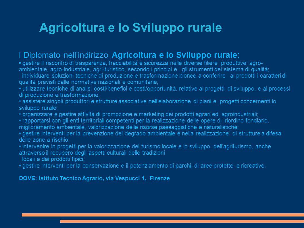 Agricoltura e lo Sviluppo rurale l Diplomato nellindirizzo Agricoltura e lo Sviluppo rurale: gestire il riscontro di trasparenza, tracciabilità e sicu