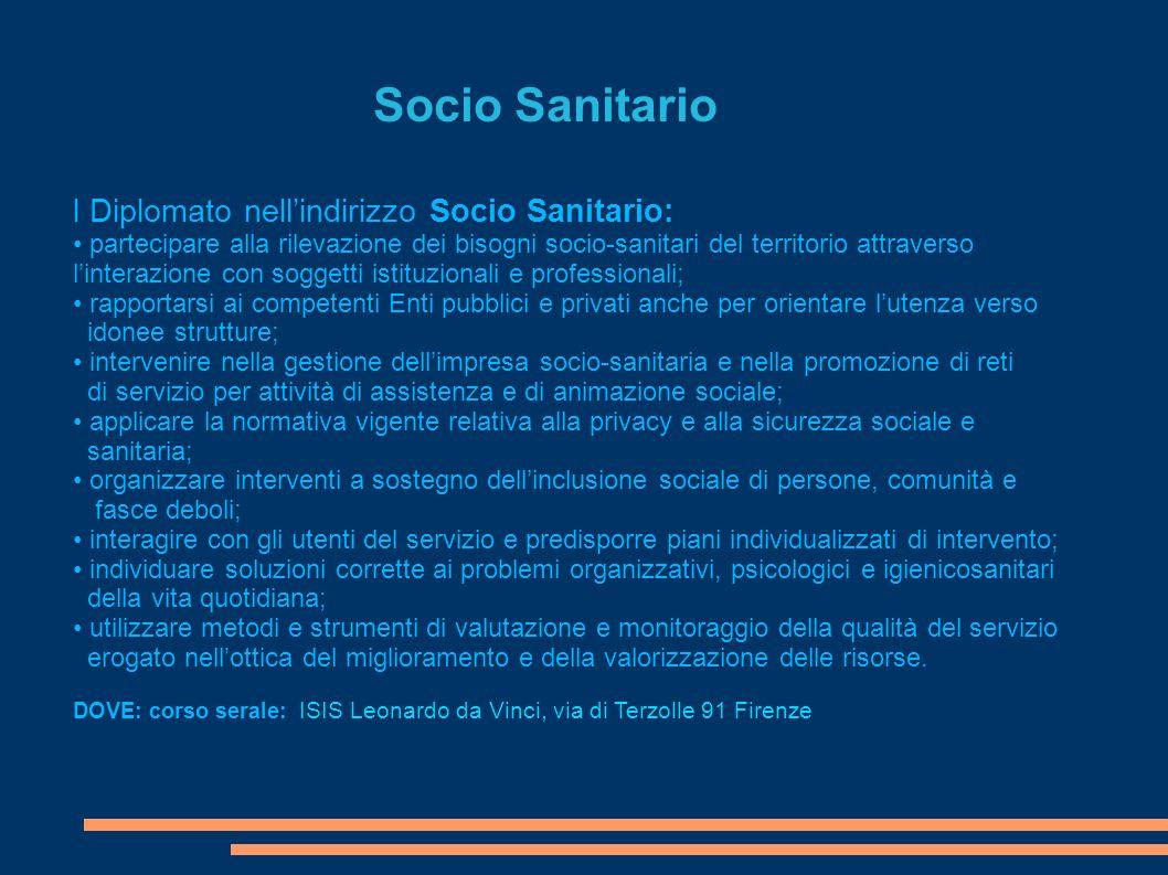 Socio Sanitario l Diplomato nellindirizzo Socio Sanitario: partecipare alla rilevazione dei bisogni socio-sanitari del territorio attraverso linterazi