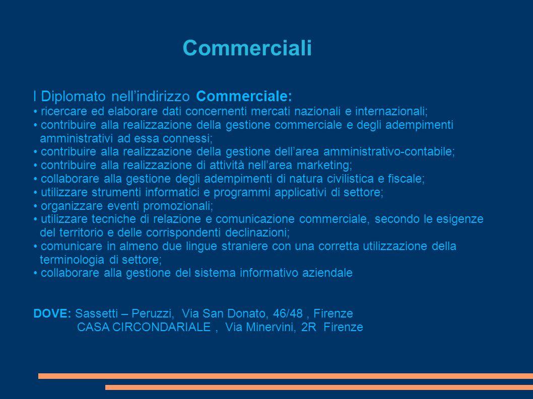 Commerciali l Diplomato nellindirizzo Commerciale: ricercare ed elaborare dati concernenti mercati nazionali e internazionali; contribuire alla realiz