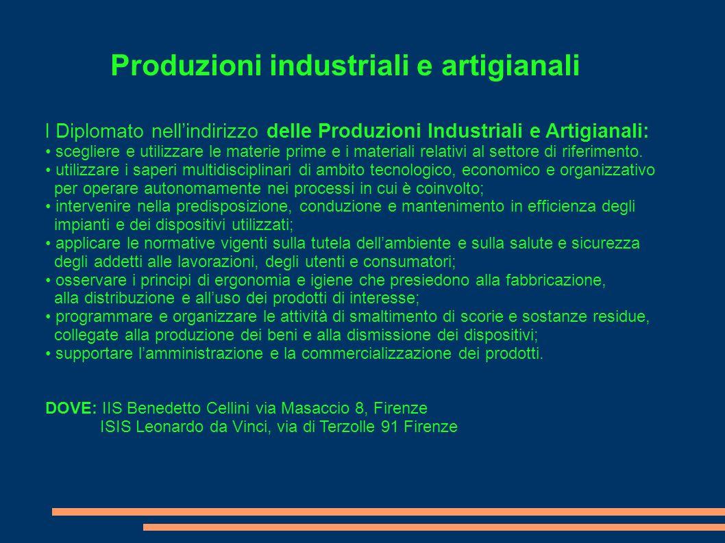 Produzioni industriali e artigianali l Diplomato nellindirizzo delle Produzioni Industriali e Artigianali: scegliere e utilizzare le materie prime e i