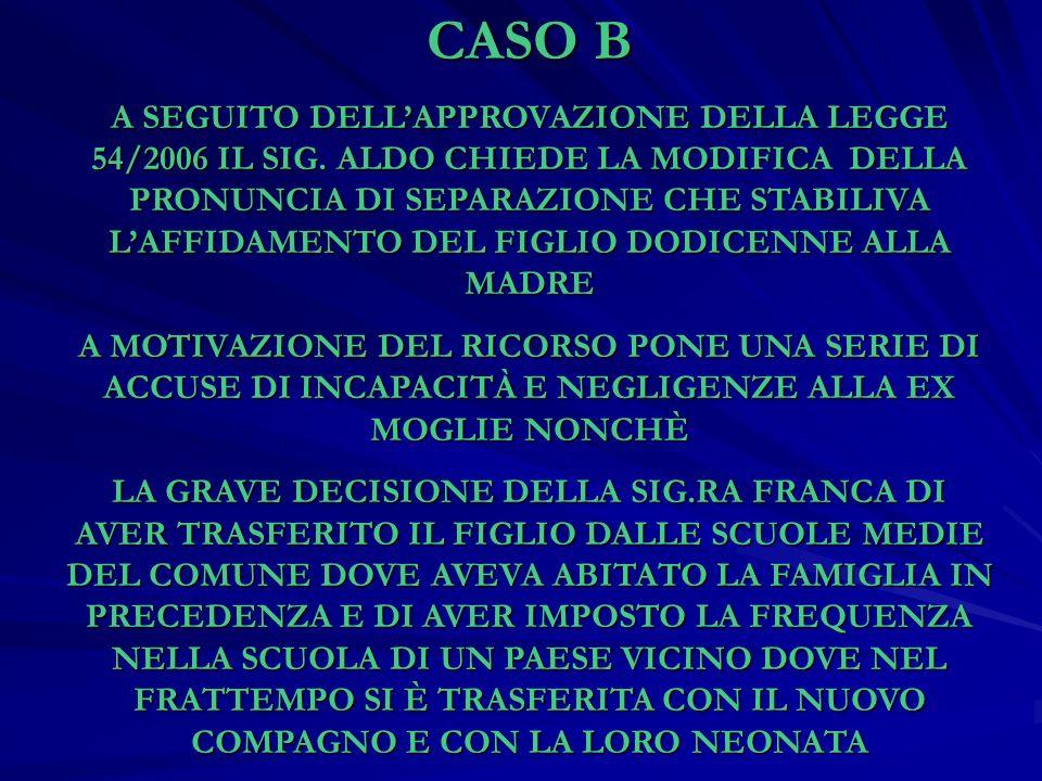CASO B A SEGUITO DELLAPPROVAZIONE DELLA LEGGE 54/2006 IL SIG. ALDO CHIEDE LA MODIFICA DELLA PRONUNCIA DI SEPARAZIONE CHE STABILIVA LAFFIDAMENTO DEL FI