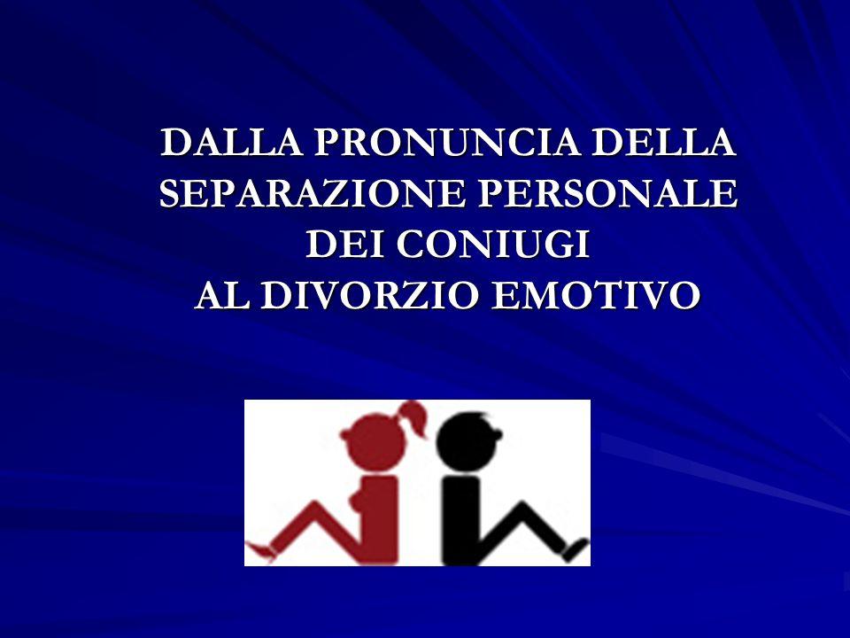 DALLA PRONUNCIA DELLA SEPARAZIONE PERSONALE DEI CONIUGI AL DIVORZIO EMOTIVO