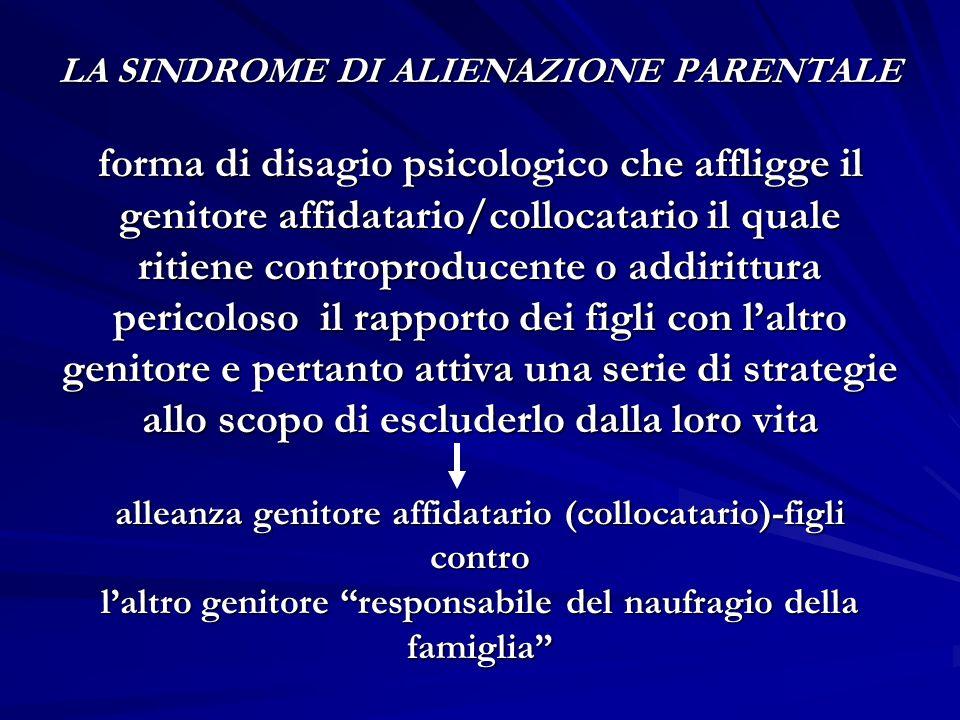 LA SINDROME DI ALIENAZIONE PARENTALE forma di disagio psicologico che affligge il genitore affidatario/collocatario il quale ritiene controproducente