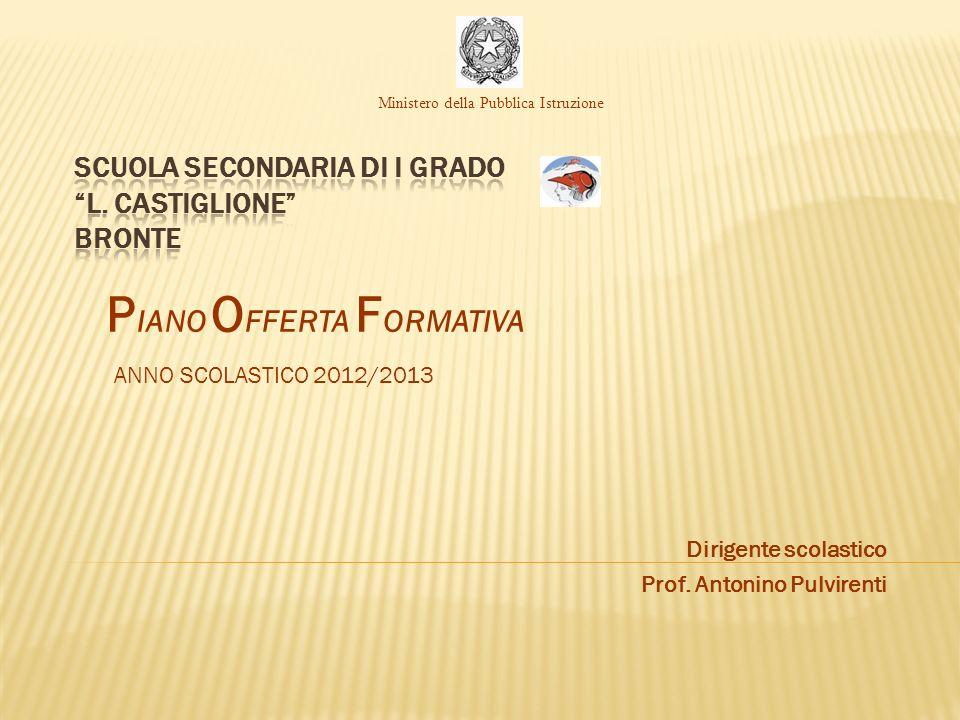P IANO O FFERTA F ORMATIVA ANNO SCOLASTICO 2012/2013 Dirigente scolastico Prof. Antonino Pulvirenti Ministero della Pubblica Istruzione