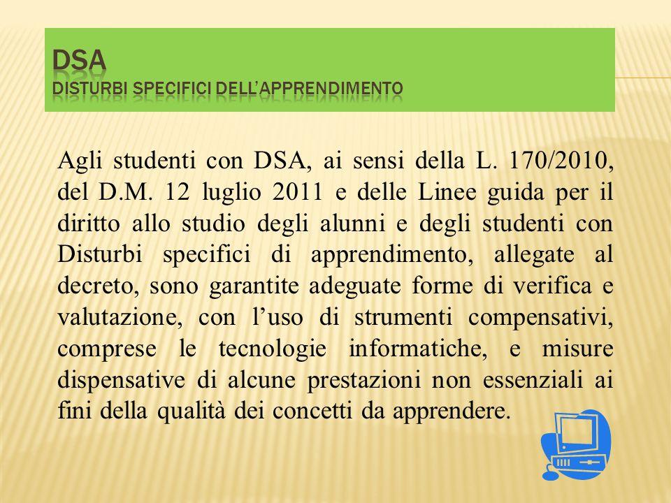 Agli studenti con DSA, ai sensi della L. 170/2010, del D.M. 12 luglio 2011 e delle Linee guida per il diritto allo studio degli alunni e degli student