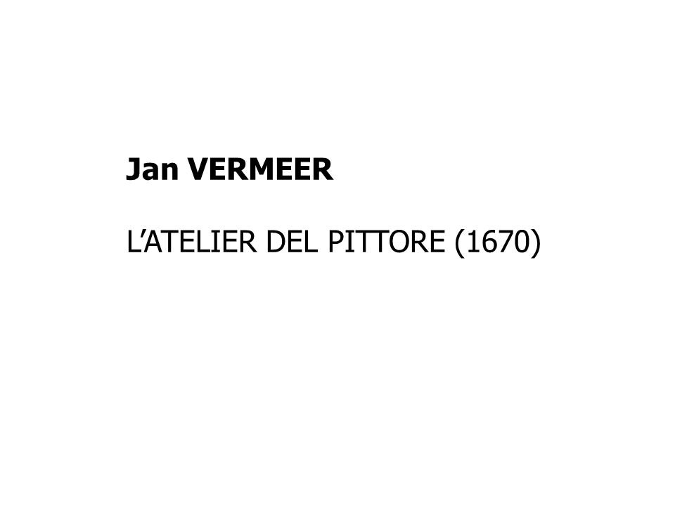 Jan VERMEER LATELIER DEL PITTORE (1670)