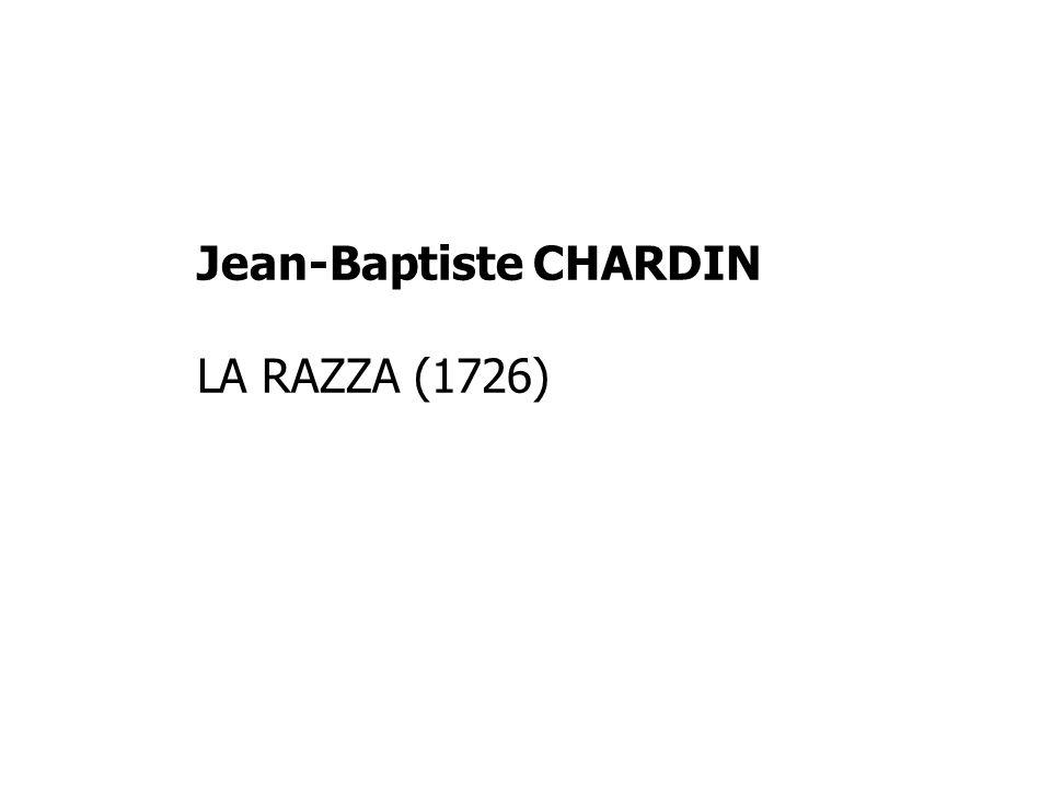 Jean-Baptiste CHARDIN LA RAZZA (1726)