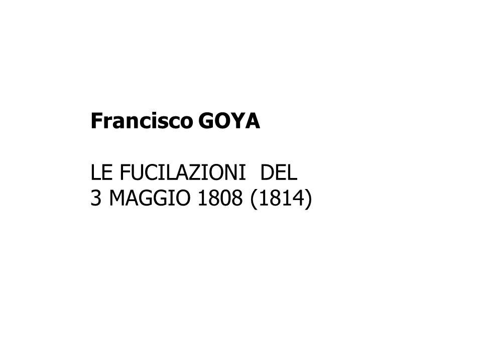Francisco GOYA LE FUCILAZIONI DEL 3 MAGGIO 1808 (1814)