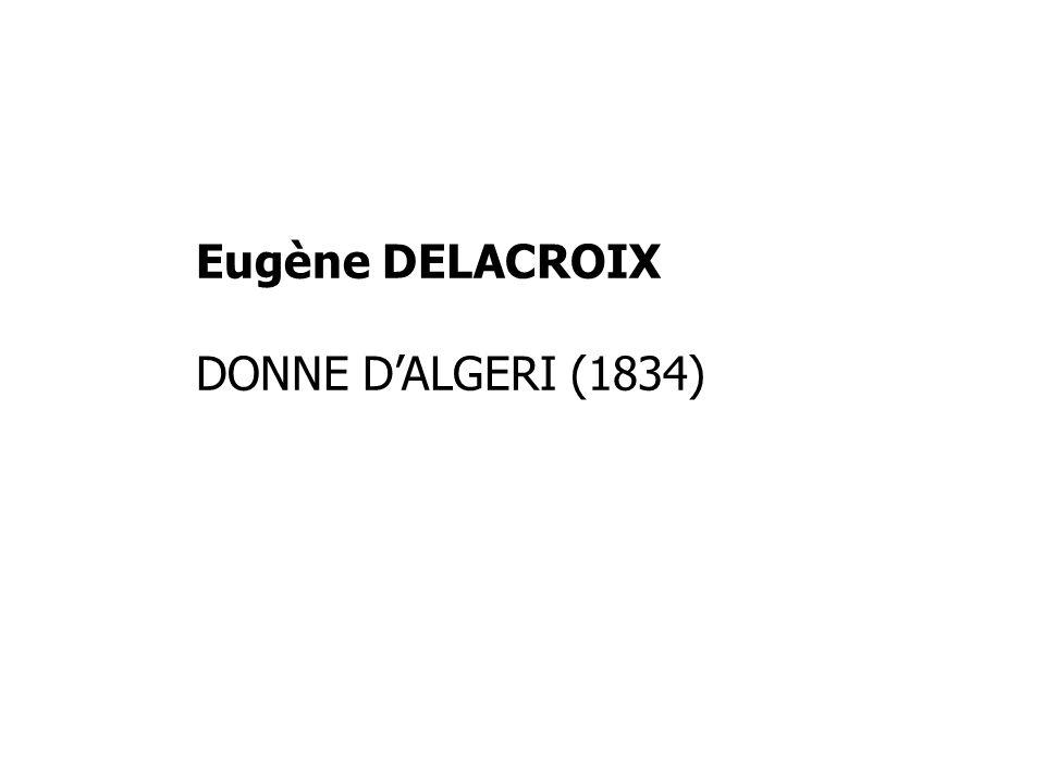 Eugène DELACROIX DONNE DALGERI (1834)