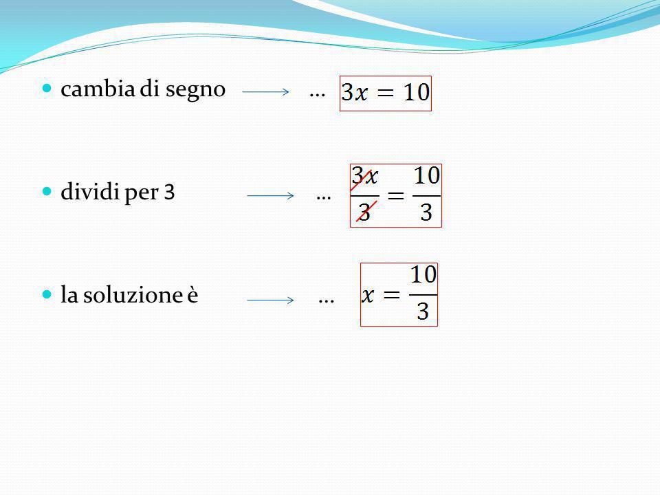 cambia di segno … dividi per 3 … la soluzione è …